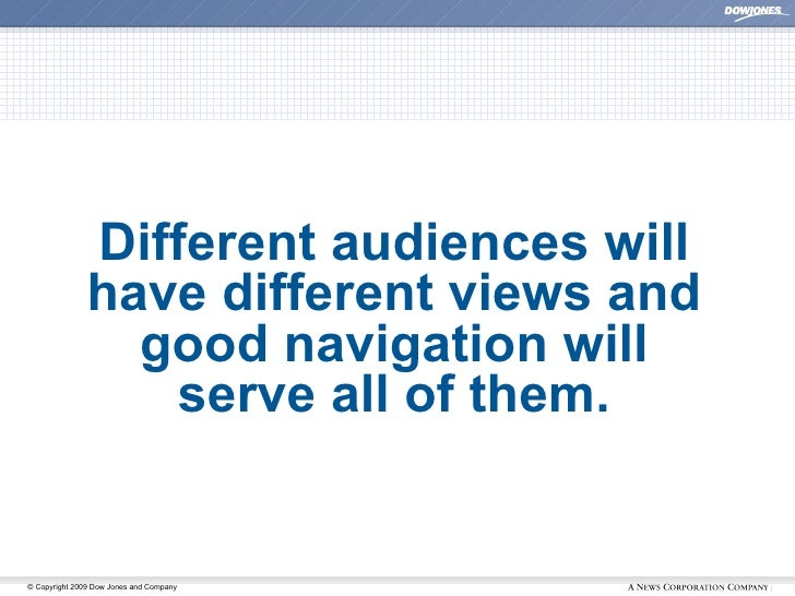 Different audiences will have different views and good navigation will serve all of them.
