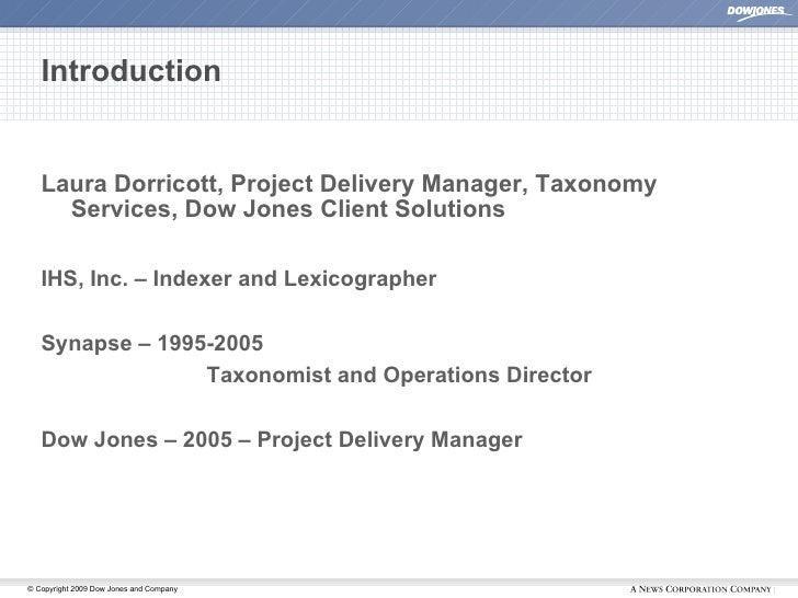 Introduction <ul><li>Laura Dorricott, Project Delivery Manager, Taxonomy Services, Dow Jones Client Solutions </li></ul><u...