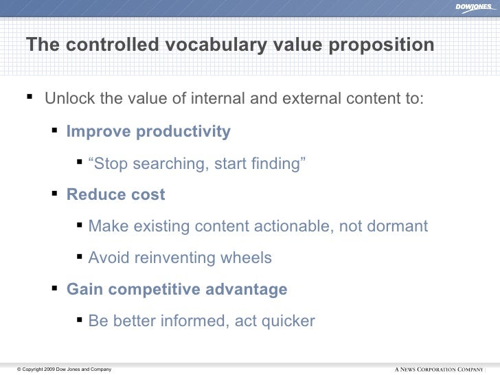 The controlled vocabulary value proposition <ul><li>Unlock the value of internal and external content to: </li></ul><ul><u...