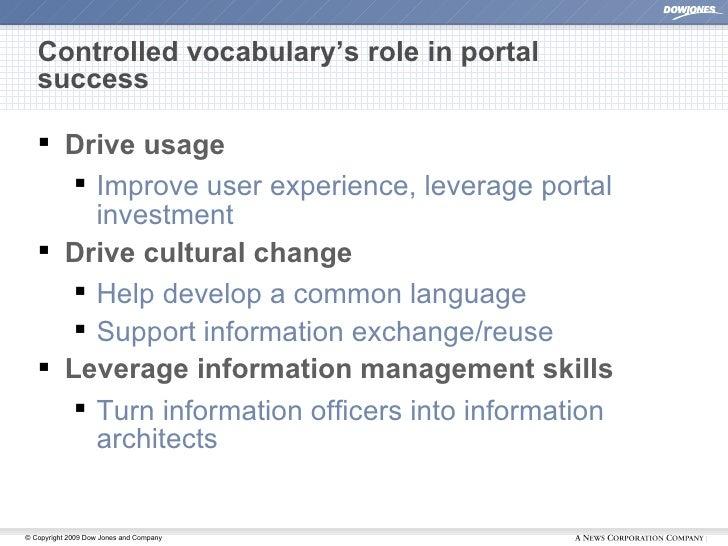 Controlled vocabulary's role in portal success <ul><li>Drive usage </li></ul><ul><ul><li>Improve user experience, leverage...