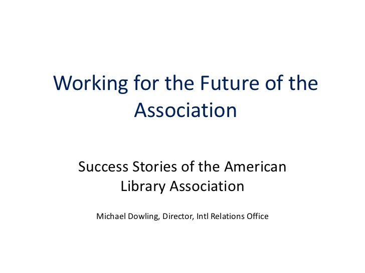 Working for the Future of the        Association  Success Stories of the American        Library Association    Michael Do...