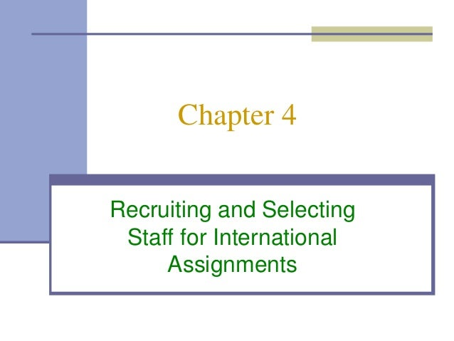 Chapter 4Recruiting and Selecting Staff for International     Assignments