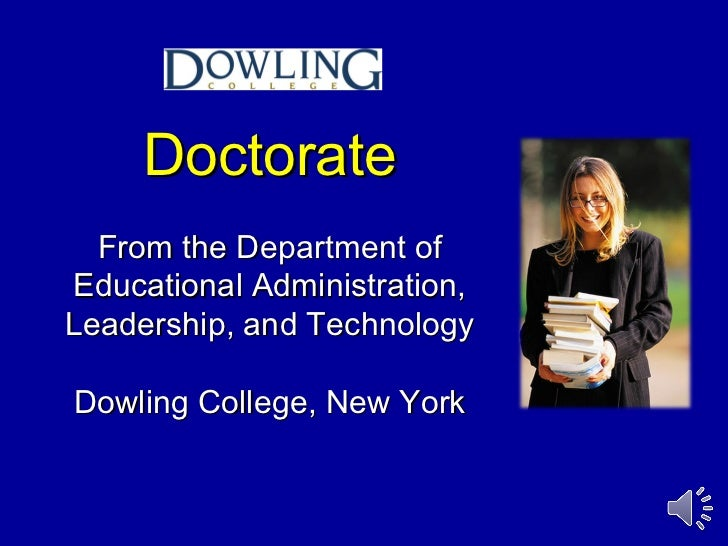 Doctorate  From the Department ofEducational Administration,Leadership, and TechnologyDowling College, New York