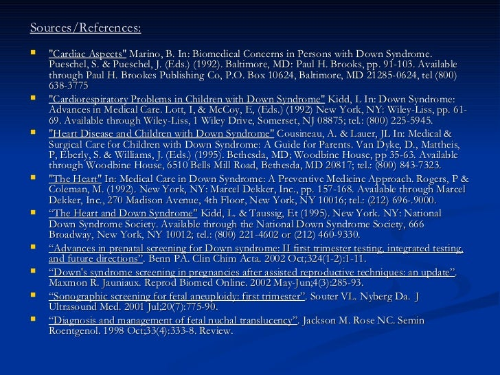 Sources/References: <ul><li>&quot;Cardiac Aspects&quot;  Marino, B. In: Biomedical Concerns in Persons with Down Syndrome....