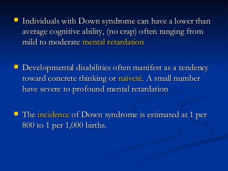 <ul><li>Individuals with Down syndrome can have a lower than average cognitive ability, (no crap) often ranging from mild ...