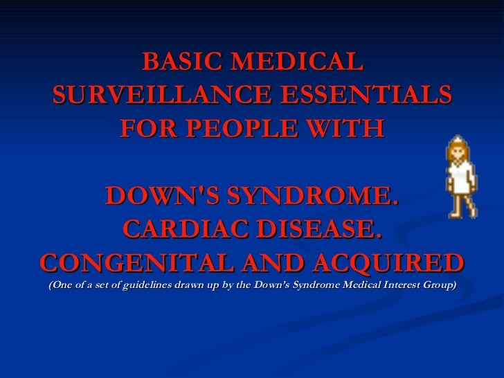 BASIC MEDICAL SURVEILLANCE ESSENTIALS FOR PEOPLE WITH DOWN'S SYNDROME. CARDIAC DISEASE. CONGENITAL AND ACQUIRED (One of a ...