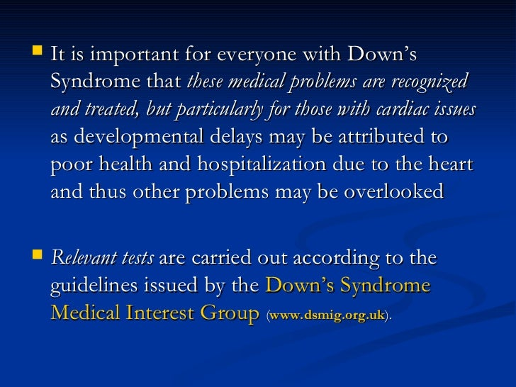 <ul><li>It is important for everyone with Down's Syndrome that  these medical problems are recognized and treated, but par...