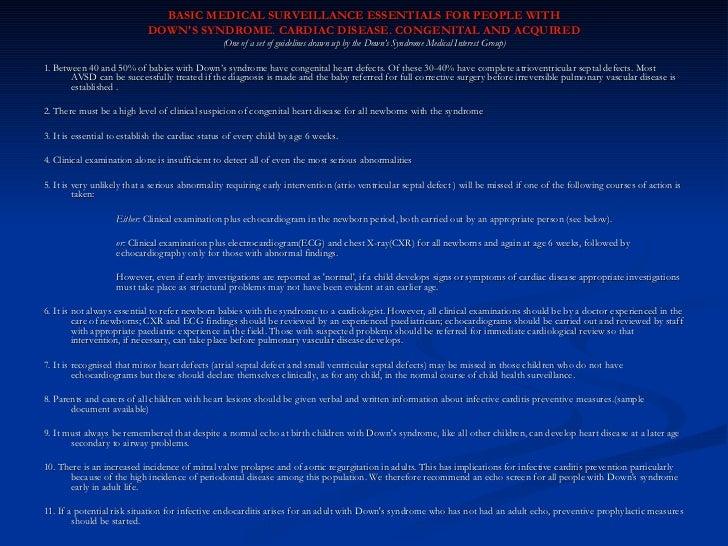 <ul><li>BASIC MEDICAL SURVEILLANCE ESSENTIALS FOR PEOPLE WITH </li></ul><ul><li>DOWN'S SYNDROME. CARDIAC DISEASE. CONGENIT...
