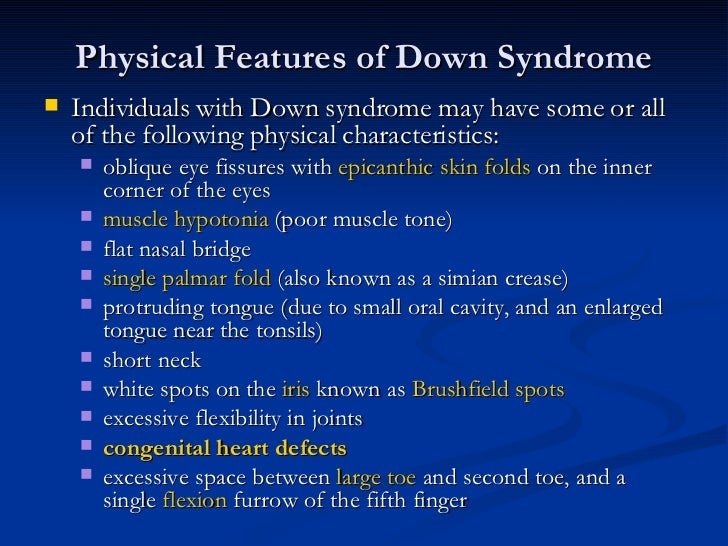 Physical Features of Down Syndrome <ul><li>Individuals with Down syndrome may have some or all of the following physical c...