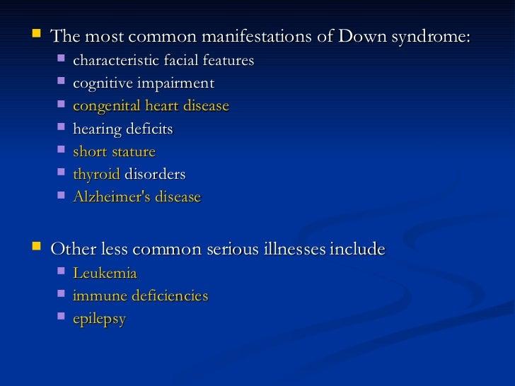 <ul><li>The most common manifestations of Down syndrome: </li></ul><ul><ul><li>characteristic facial features </li></ul></...