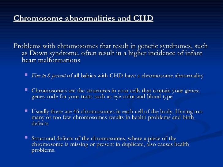 <ul><li>Chromosome abnormalities and CHD </li></ul><ul><li>Problems with chromosomes that result in genetic syndromes, suc...