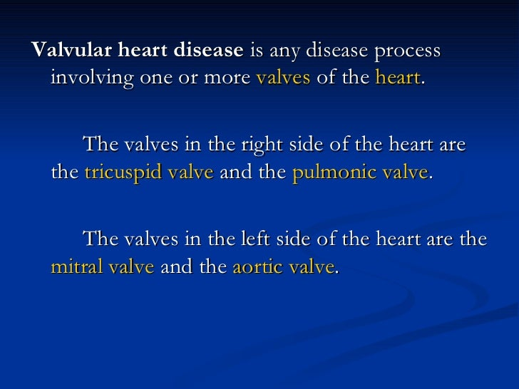 <ul><li>Valvular heart disease  is any disease process involving one or more  valves  of the  heart .  </li></ul><ul><li>T...