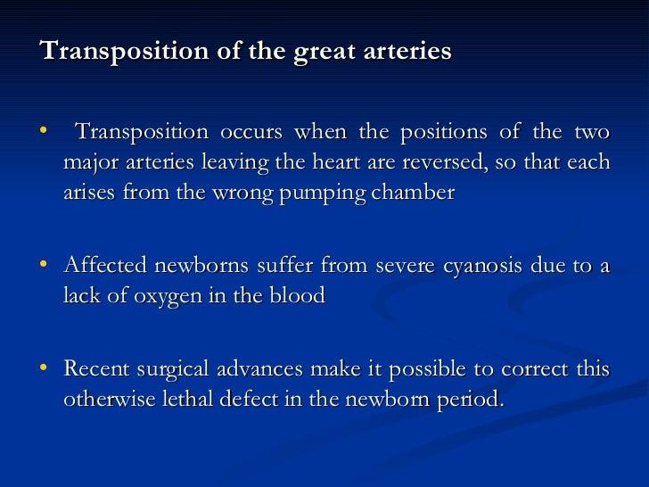 <ul><li>Transposition of the great arteries </li></ul><ul><li>Transposition occurs when the positions of the two major art...