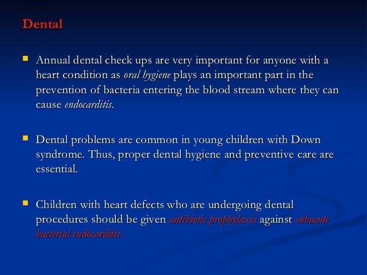 <ul><li>Dental </li></ul><ul><li>Annual dental check ups are very important for anyone with a heart condition as  oral hyg...