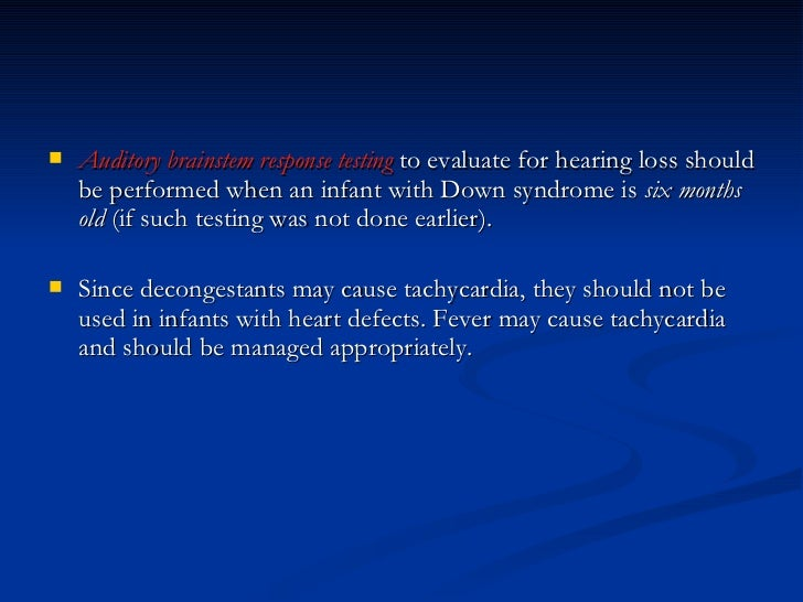 <ul><li>Auditory brainstem response testing  to evaluate for hearing loss should be performed when an infant with Down syn...