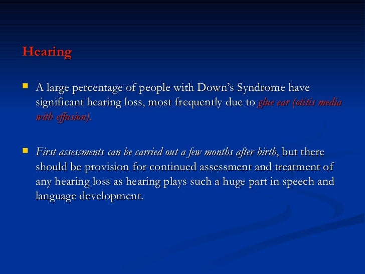 <ul><li>Hearing </li></ul><ul><li>A large percentage of people with Down's Syndrome have significant hearing loss, most fr...
