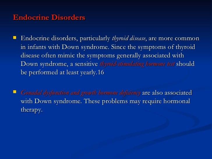 <ul><li>Endocrine Disorders  </li></ul><ul><li>Endocrine disorders, particularly  thyroid disease , are more common in inf...