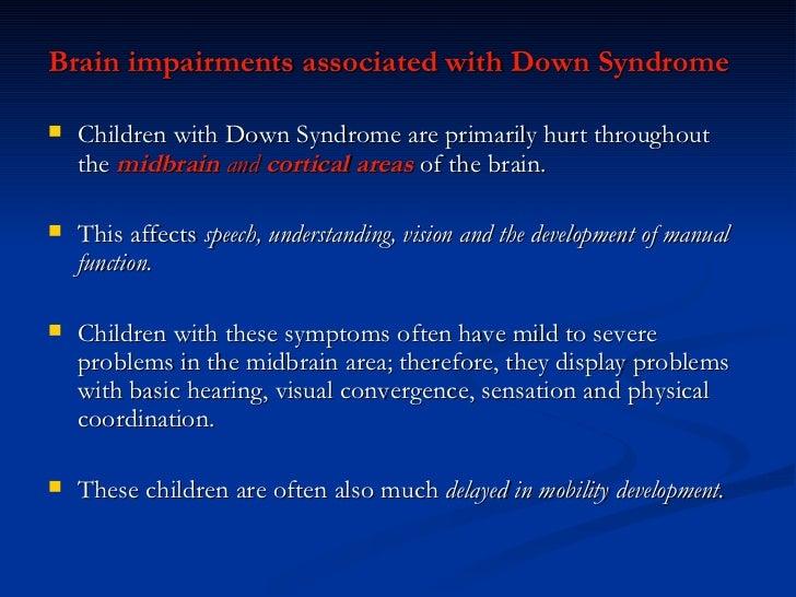 <ul><li>Brain impairments associated with Down Syndrome   </li></ul><ul><li> </li></ul><ul><li>Children with Down Syndrom...