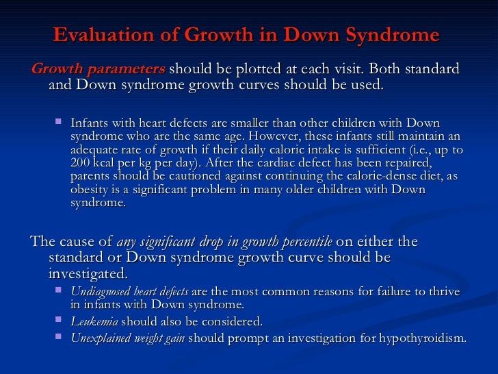 Evaluation of Growth in Down Syndrome  <ul><li>Growth parameters  should be plotted at each visit. Both standard and Down ...