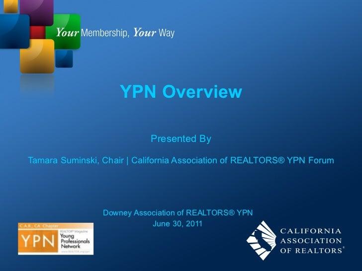 YPN Overview Presented By Tamara Suminski, Chair | California Association of REALTORS® YPN Forum Downey Association of REA...