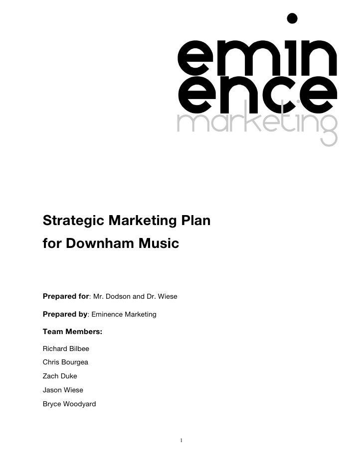 Strategic Marketing Planfor Downham MusicPrepared for: Mr. Dodson and Dr. WiesePrepared by: Eminence MarketingTeam Members...