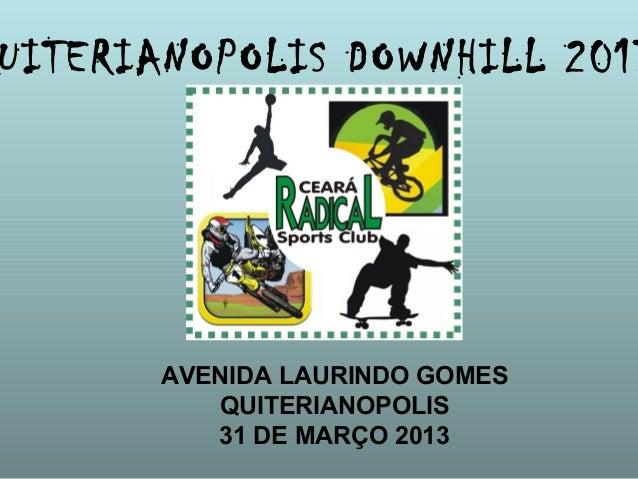 UITERIANOPOLIS DOWNHILL 2013      AVENIDA LAURINDO GOMES         QUITERIANOPOLIS         31 DE MARÇO 2013