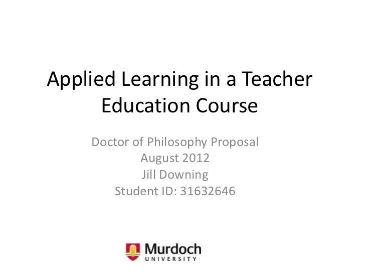 Applied Learning in a Teacher      Education Course    Doctor of Philosophy Proposal            August 2012             Ji...