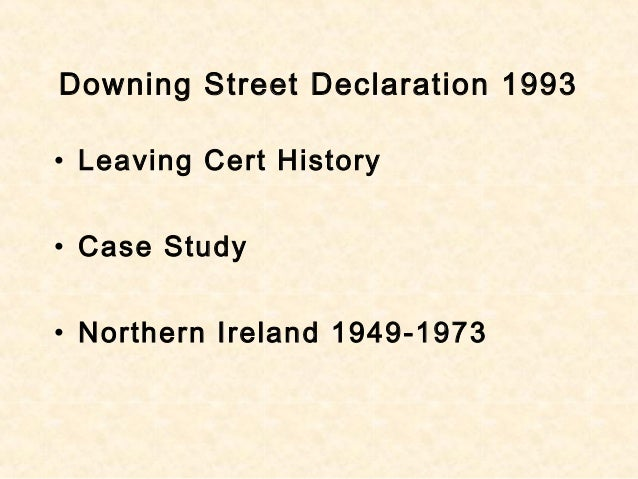 Downing Street Declaration 1993 • Leaving Cert History • Case Study • Northern Ireland 1949-1973