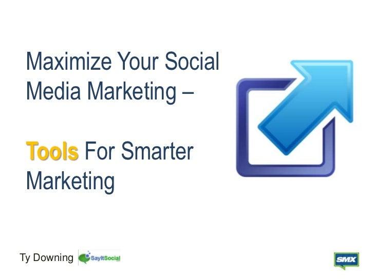 Maximize Your Social Media Marketing – Tools For Smarter MarketingTy Downing