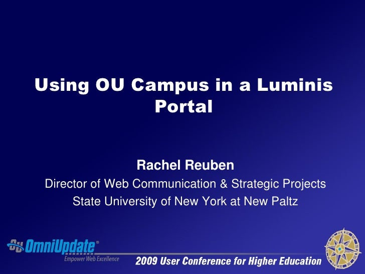 Using OU Campus in a Luminis            Portal                   Rachel Reuben Director of Web Communication & Strategic P...