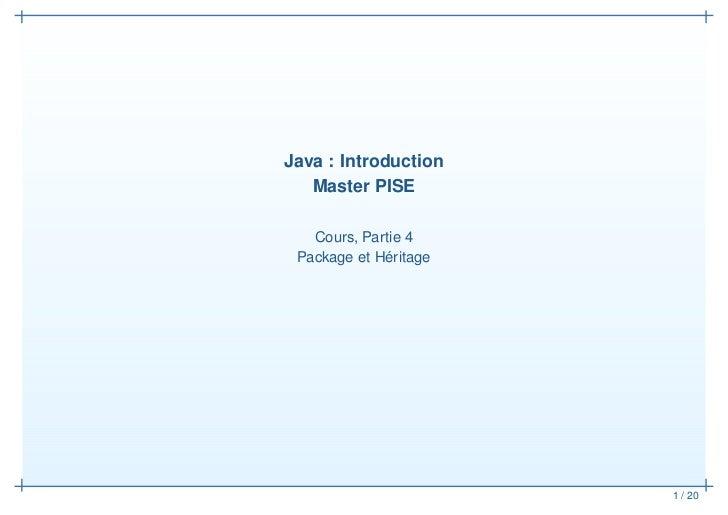 Java : Introduction   Master PISE   Cours, Partie 4 Package et Héritage                       1 / 20