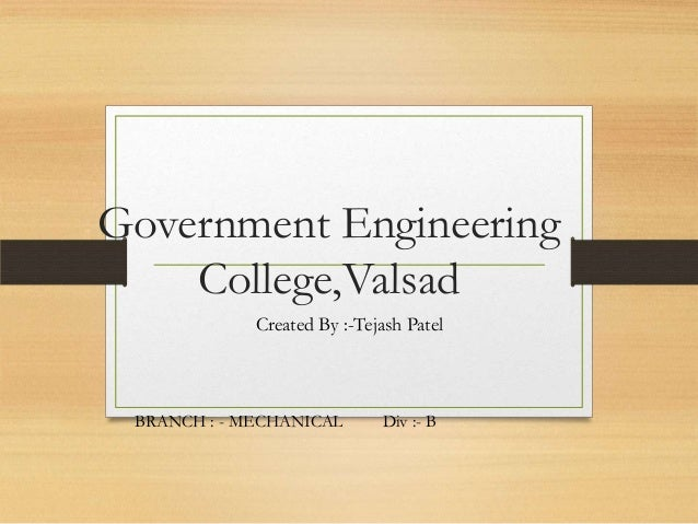Government Engineering College,Valsad Created By :-Tejash Patel BRANCH : - MECHANICAL Div :- B