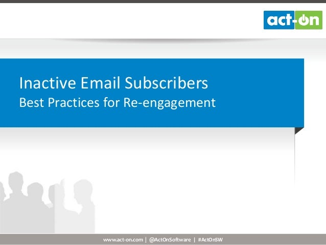 Inactive Email Subscribers Best Practices for Re-engagement  www.act-on.com | @ActOnSoftware | #ActOnSW