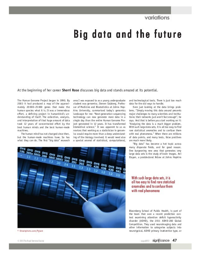 august2012 47© 2012 The Royal Statistical Society Big data and the future The Human Genome Project began in 1990. By 2003 ...