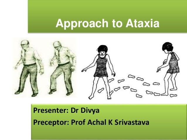 Approach to Ataxia Presenter: Dr Divya Preceptor: Prof Achal K Srivastava