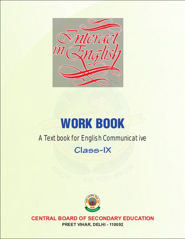 CENTRAL BOARD OF SECONDARY EDUCATION PREET VIHAR, DELHI - 110092 A Textbook for English Communicative Class-IX WORK BOOK
