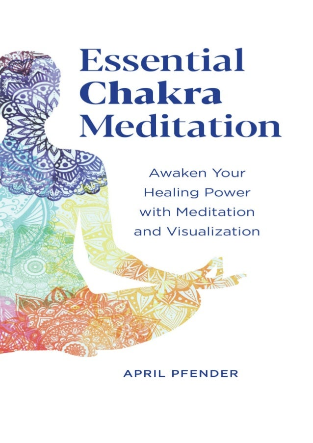 Download Essential Chakra Meditation: Awaken Your Healing Power with Meditation and Visualization