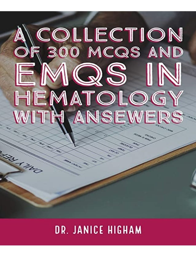 if you want to download or read Hematology: A COLLECTION OF 300 MCQS AND EMQS IN HEMATOLOGY WITH ANSEWERS: Multiple Choice...