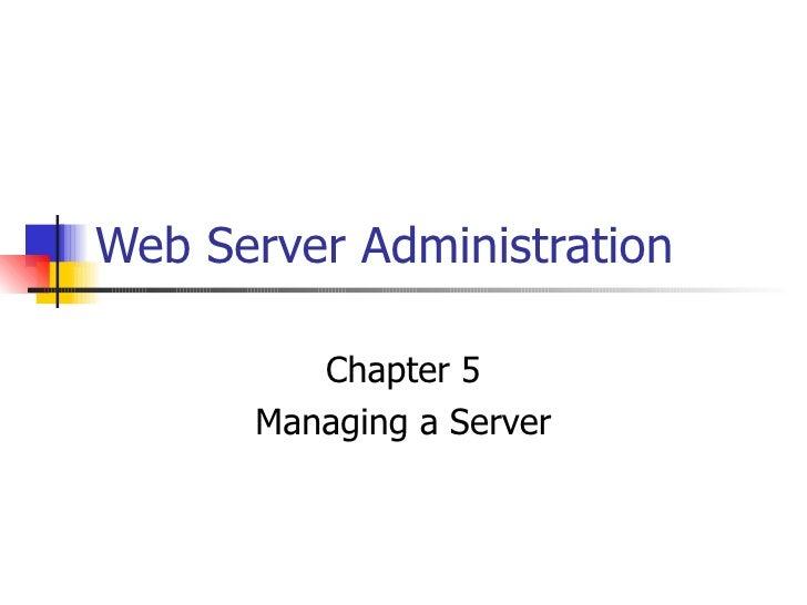 Web Server Administration Chapter 5 Managing a Server