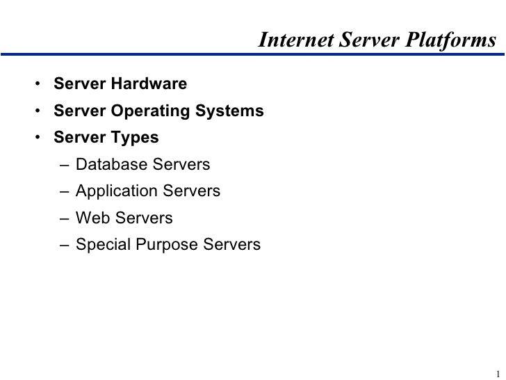 Internet Server Platforms <ul><li>Server Hardware </li></ul><ul><li>Server Operating Systems </li></ul><ul><li>Server Type...