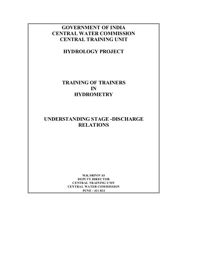 GOVERNMENT OF INDIA CENTRAL WATER COMMISSION CENTRAL TRAINING UNIT HYDROLOGY PROJECT TRAINING OF TRAINERS IN HYDROMETRY UN...
