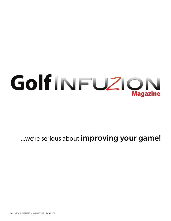 ...we're serious about improving your game!14   GOLF INFUZION MAGAZINE MAY 2011