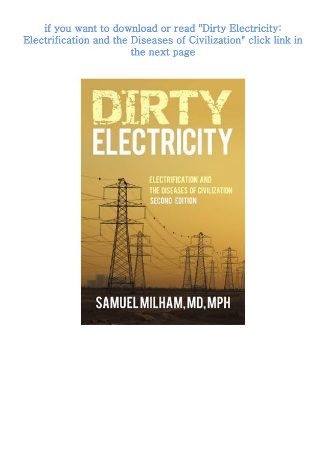 Download or read Dirty Electricity: Electrification and the Diseases of Civilization by clicking link below CLICK HERE TO ...