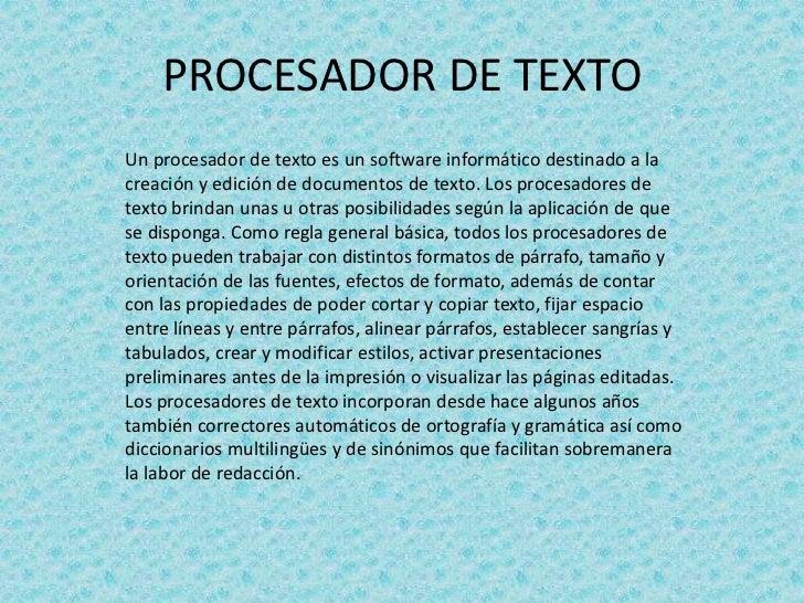PROCESADOR DE TEXTOUn procesador de texto es un software informático destinado a lacreación y edición de documentos de tex...