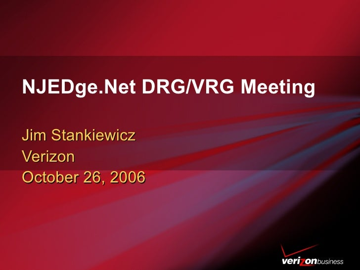 NJEDge.Net DRG/VRG Meeting Jim Stankiewicz Verizon October 26, 2006