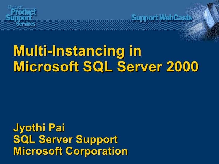 Multi-Instancing in Microsoft SQL Server 2000  Jyothi Pai  SQL Server Support  Microsoft Corporation