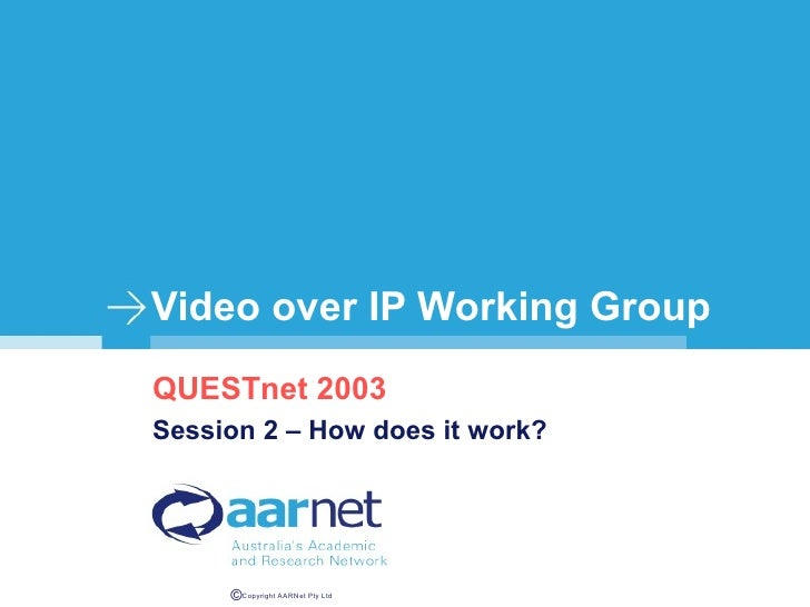 Video over IP Working Group QUESTnet 2003 Session 2 – How does it work?