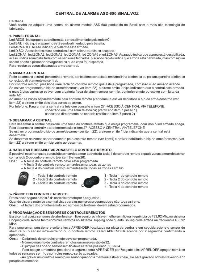 CENTRAL DE ALARME ASD-600 SINAL/VOZParabéns,Você acaba de adquirir uma central de alarme modelo ASD-600 produzida no Brasi...