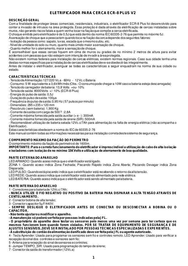 ELETRIFICADOR PARA CERCA ECR-8 PLUS V2 DESCRIÇÃO GERAL Com a finalidade de proteger áreas comerciais, residenciais, indust...
