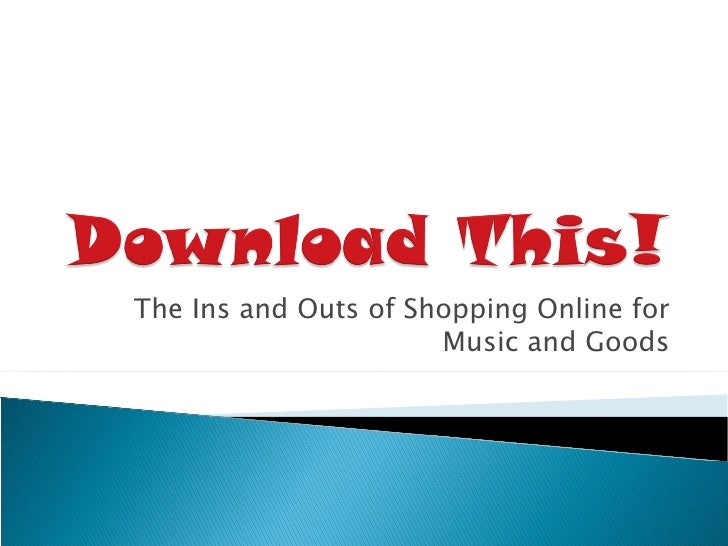 The Ins and Outs of Shopping Online for Music and Goods